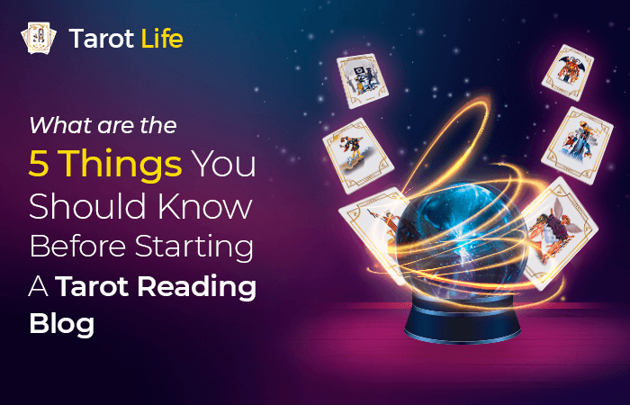 What Are The 5 Things You Should Know Before Starting A Tarot Reading Blog