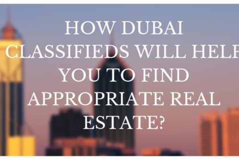 How Dubai Classifieds Will Help you to Find Appropriate Real Estate_
