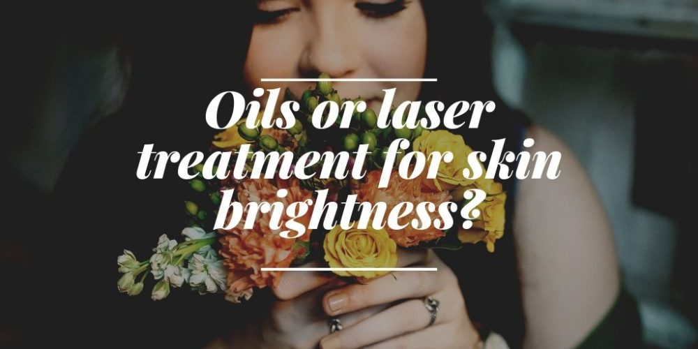 Oils or laser treatment for skin brightness?