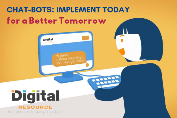 Chat-bots: Implement Today for a Better Tomorrow