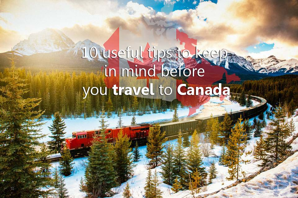 10 Useful Tips To Keep In Mind Before You Travel To Canada