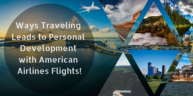 Ways Traveling Leads to Personal Development with American Airlines Flights!