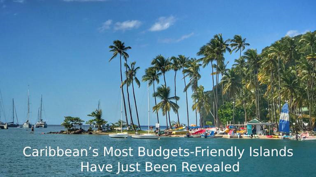 Caribbean's Most Budgets-Friendly Islands have just been revealed