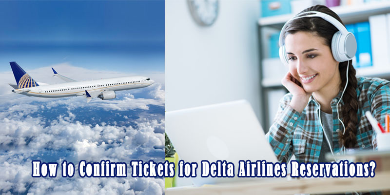 How to Confirm Tickets for Delta Airlines Reservations?
