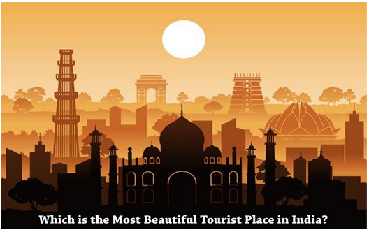 Which is the Most Beautiful Tourist Place in India?