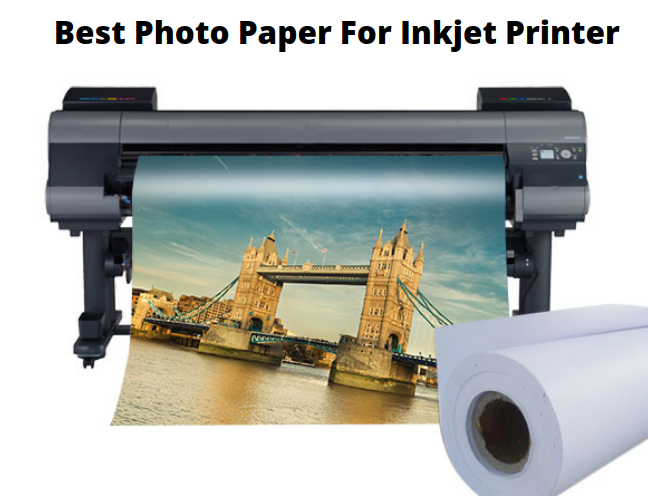 Get To Know The Best Photo Paper For Inkjet Printer