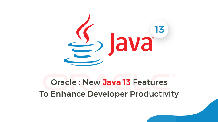 Oracle: NEW Java 13 features to ENHANCE DEVELOPER productivity