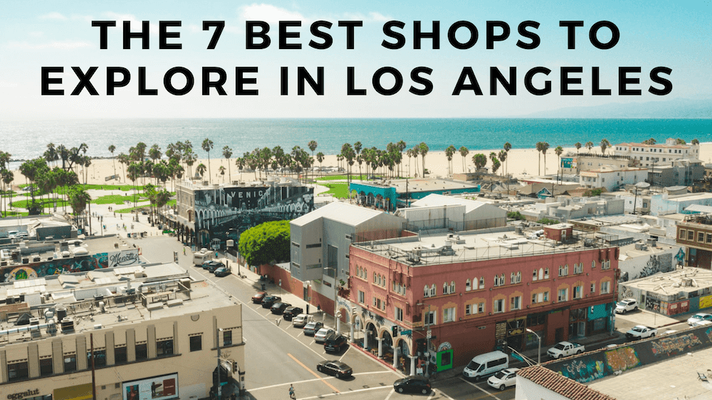 The 7 Best Shops to Explore in Los Angeles