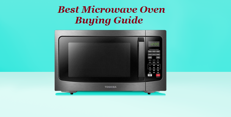 How to Choose the Best Microwave Oven? – Buying Guide